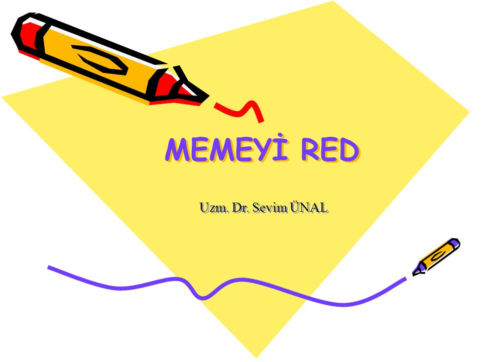 MEMEYİ RED Uzm. Dr. Sevim ÜNAL