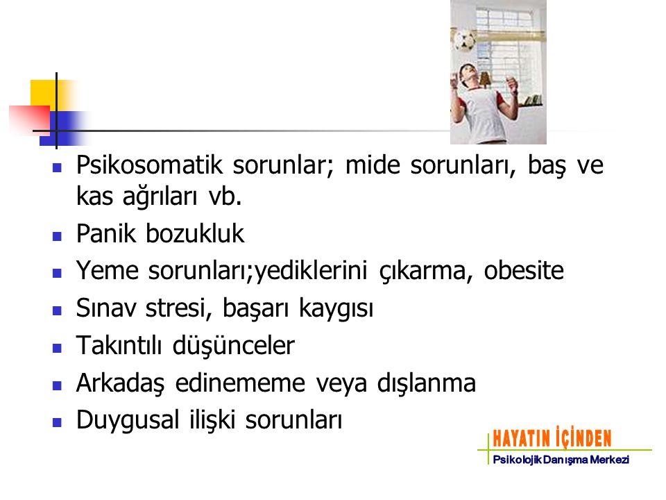 Psikosomatik sorunlar; mide sorunları, baş ve kas ağrıları vb.