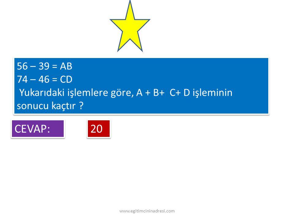 56 – 39 = AB 74 – 46 = CD. Yukarıdaki işlemlere göre, A + B+ C+ D işleminin sonucu kaçtır CEVAP: