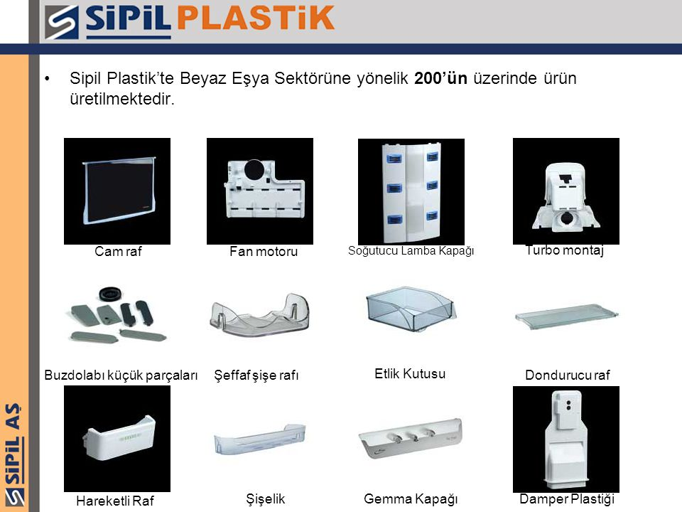 Sipil Plastik'te Beyaz Eşya Sektörüne yönelik 200'ün üzerinde ürün üretilmektedir.