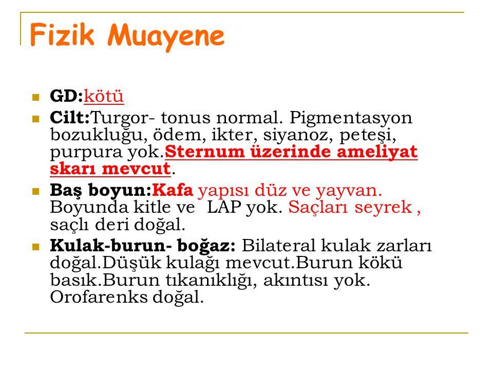 Fizik Muayene GD:kötü.
