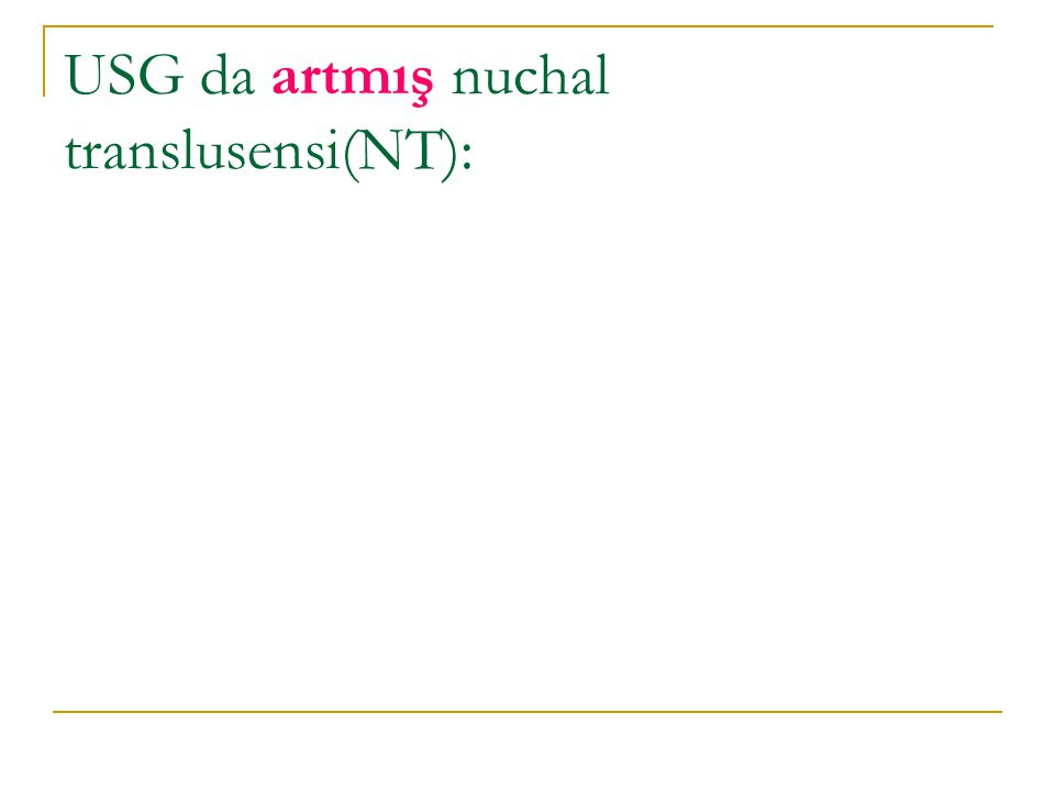 USG da artmış nuchal translusensi(NT):