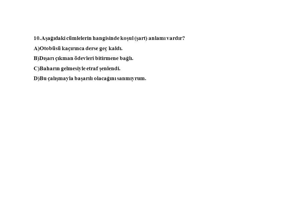 10.Aşağıdaki cümlelerin hangisinde koşul (şart) anlamı vardır