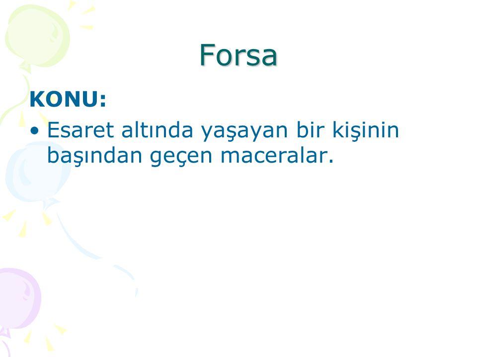 Forsa KONU: Esaret altında yaşayan bir kişinin başından geçen maceralar.