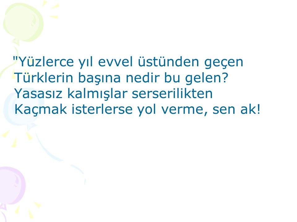 Yüzlerce yıl evvel üstünden geçen Türklerin başına nedir bu gelen