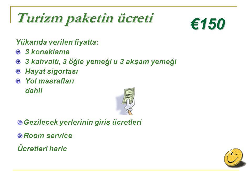 €150 Turizm paketin ücreti Yükarıda verilen fiyatta: 3 konaklama
