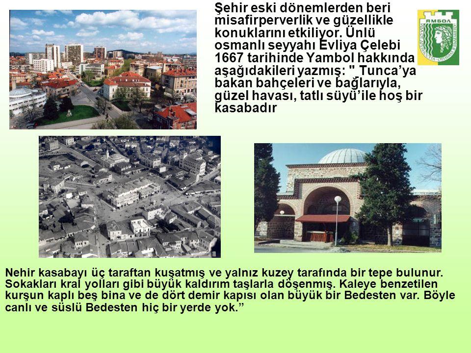 Şehir eski dönemlerden beri misafirperverlik ve güzellikle konuklarını etkiliyor. Ünlü osmanlı seyyahı Evliya Çelebi 1667 tarihinde Yambol hakkında aşağıdakileri yazmış: Tunca'ya bakan bahçeleri ve bağlarıyla, güzel havası, tatlı süyü'ile hoş bir kasabadır