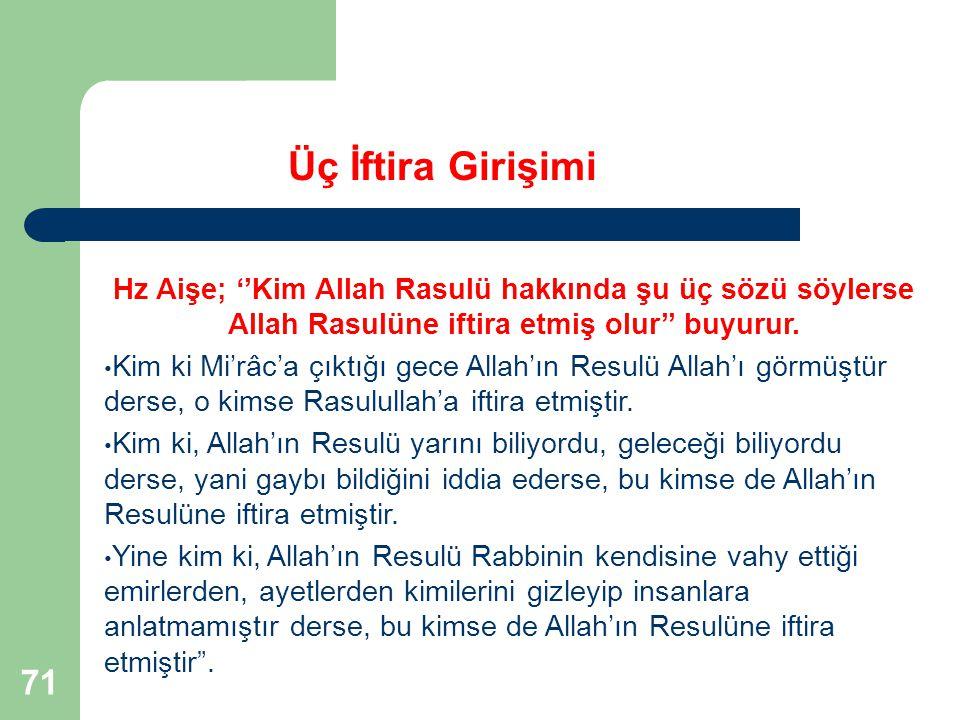 Üç İftira Girişimi Hz Aişe; ''Kim Allah Rasulü hakkında şu üç sözü söylerse Allah Rasulüne iftira etmiş olur'' buyurur.