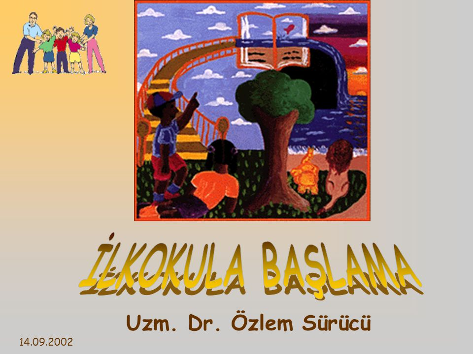 İLKOKULA BAŞLAMA Uzm. Dr. Özlem Sürücü 14.09.2002