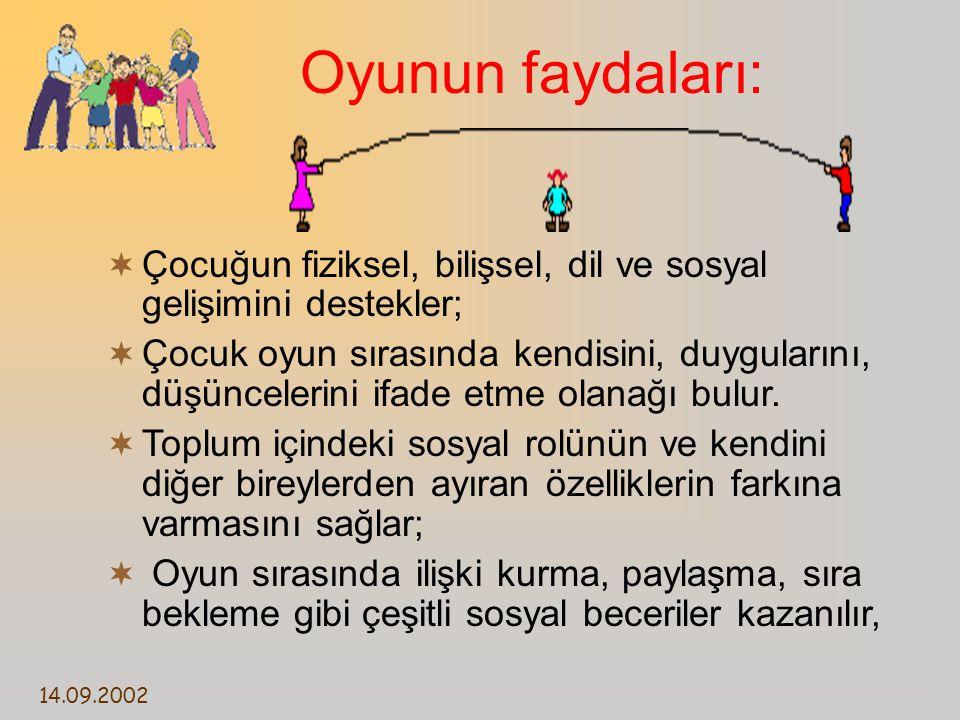 Oyunun faydaları: Çocuğun fiziksel, bilişsel, dil ve sosyal gelişimini destekler;