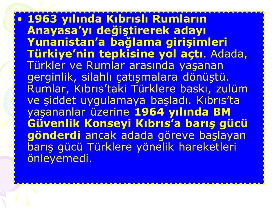 1963 yılında Kıbrıslı Rumların Anayasa'yı değiştirerek adayı Yunanistan'a bağlama girişimleri Türkiye'nin tepkisine yol açtı.