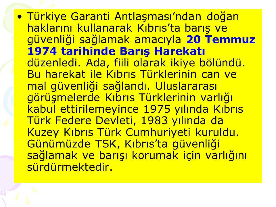 Türkiye Garanti Antlaşması'ndan doğan haklarını kullanarak Kıbrıs'ta barış ve güvenliği sağlamak amacıyla 20 Temmuz 1974 tarihinde Barış Harekatı düzenledi.