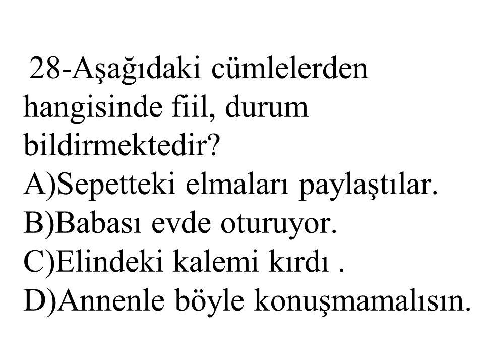28-Aşağıdaki cümlelerden hangisinde fiil, durum bildirmektedir