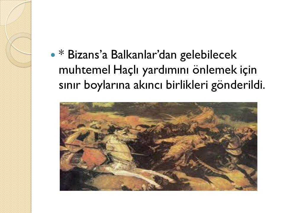 * Bizans'a Balkanlar'dan gelebilecek muhtemel Haçlı yardımını önlemek için sınır boylarına akıncı birlikleri gönderildi.