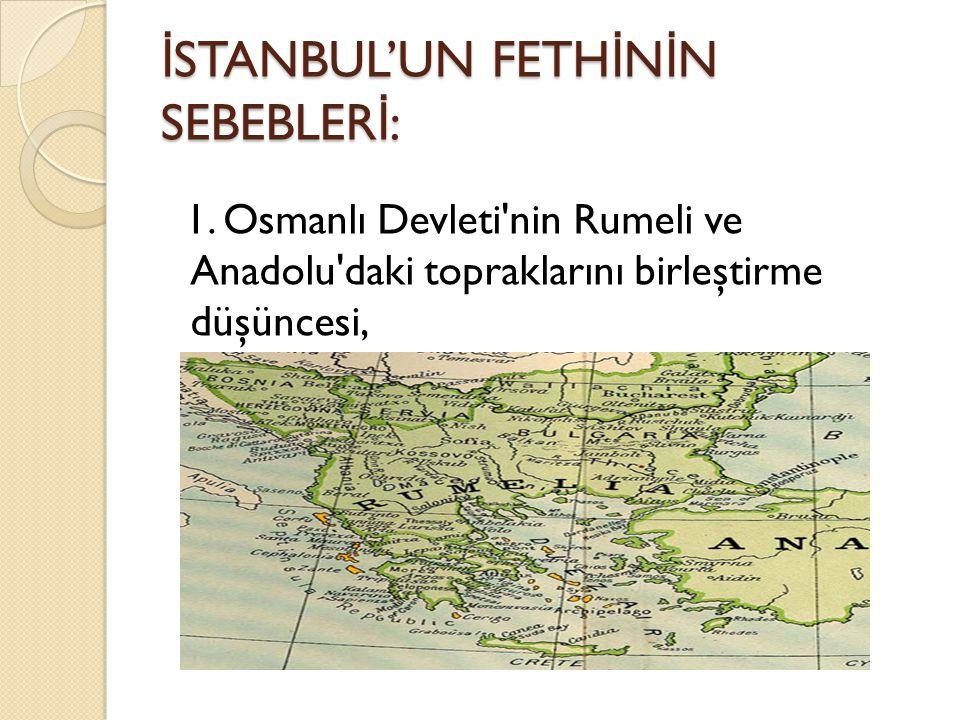 İSTANBUL'UN FETHİNİN SEBEBLERİ: