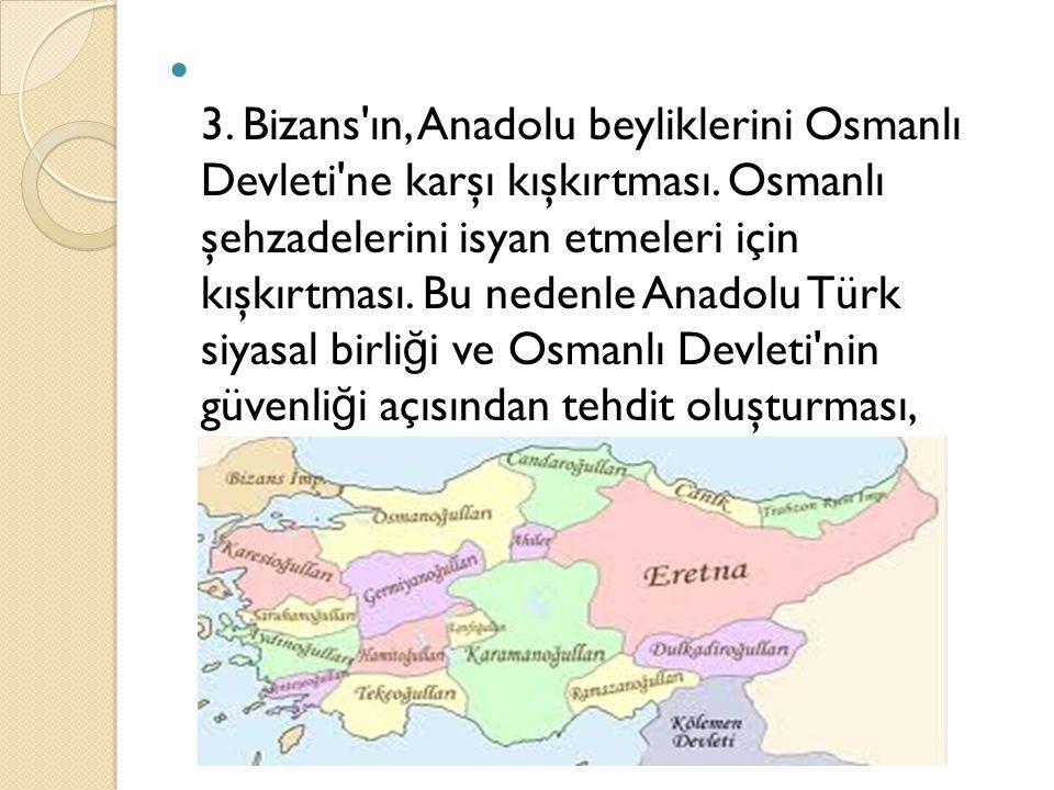 3. Bizans ın, Anadolu beyliklerini Osmanlı Devleti ne karşı kışkırtması.