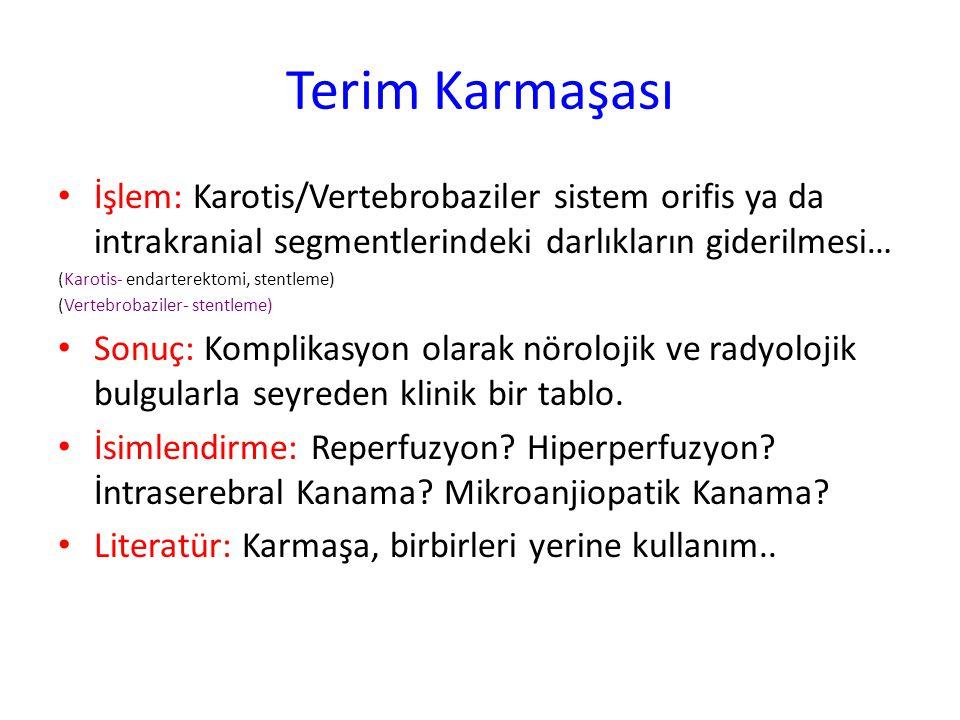 Terim Karmaşası İşlem: Karotis/Vertebrobaziler sistem orifis ya da intrakranial segmentlerindeki darlıkların giderilmesi…