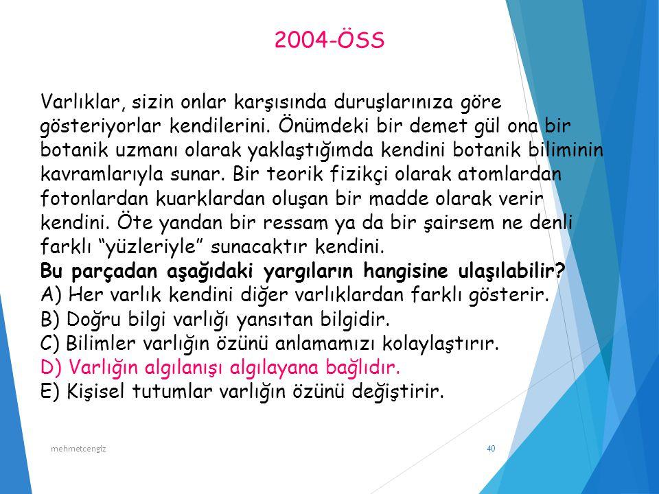 2004-ÖSS E) Kişisel tutumlar varlığın özünü değiştirir. mehmetcengiz