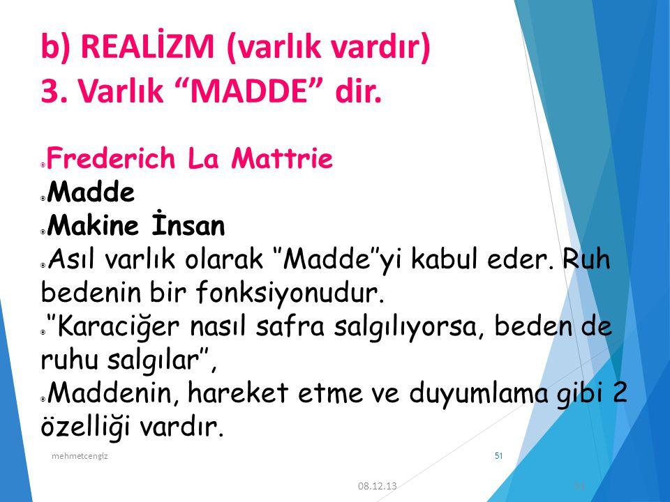 3. Varlık MADDE dir. Frederich La Mattrie Madde Makine İnsan