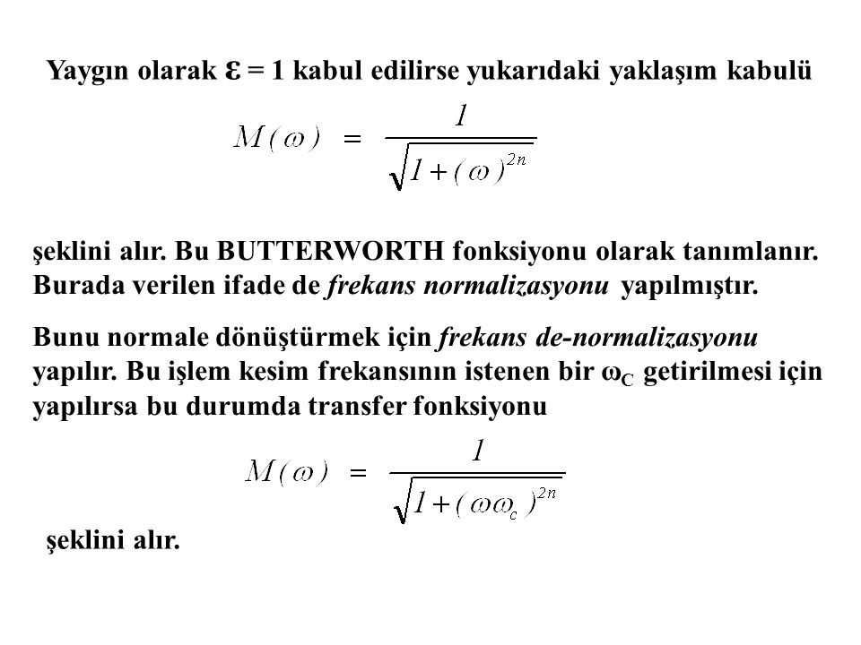 Yaygın olarak ε = 1 kabul edilirse yukarıdaki yaklaşım kabulü