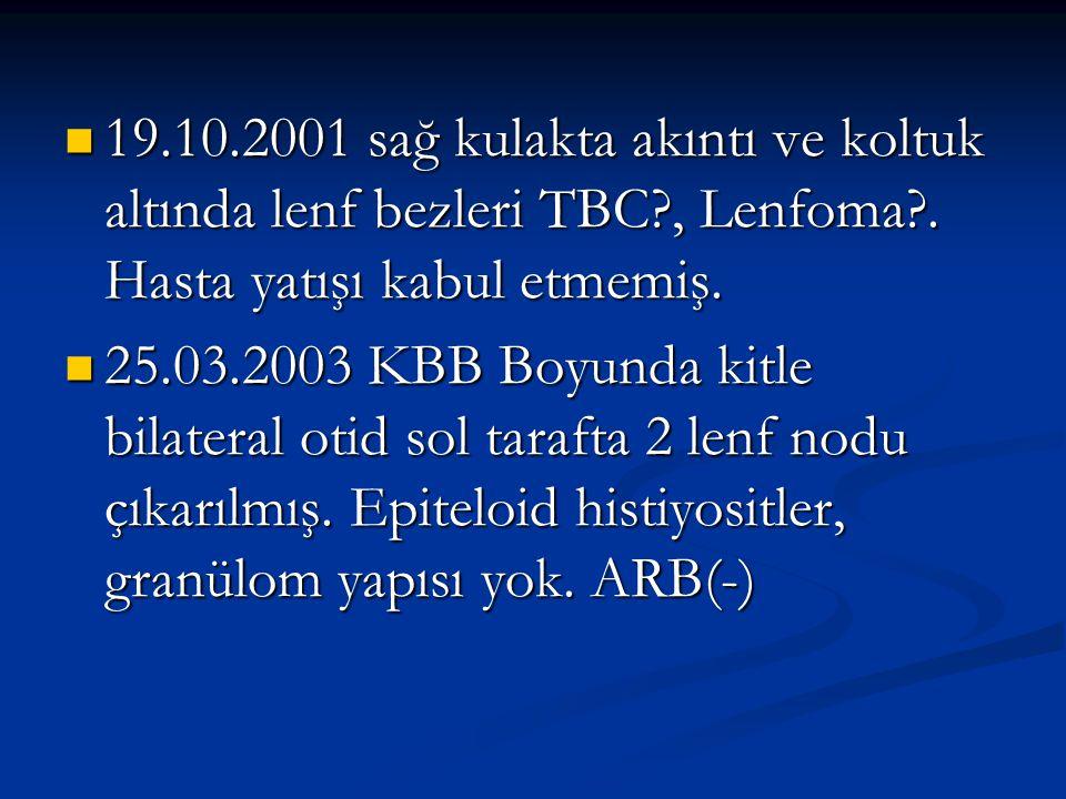19. 10. 2001 sağ kulakta akıntı ve koltuk altında lenf bezleri TBC