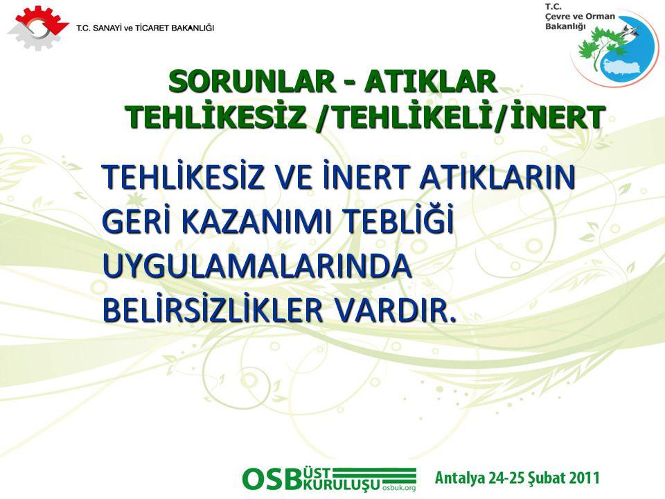 SORUNLAR - ATIKLAR TEHLİKESİZ /TEHLİKELİ/İNERT