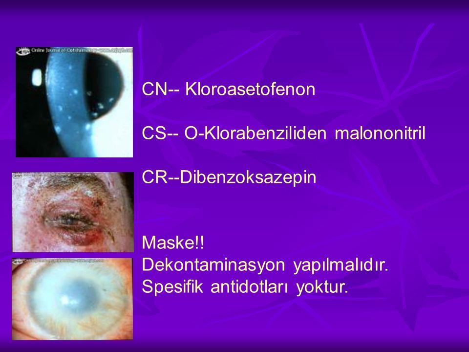 CN-- Kloroasetofenon CS-- O-Klorabenziliden malononitril. CR--Dibenzoksazepin. Maske!! Dekontaminasyon yapılmalıdır.