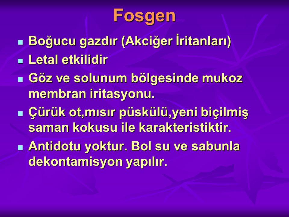 Fosgen Boğucu gazdır (Akciğer İritanları) Letal etkilidir