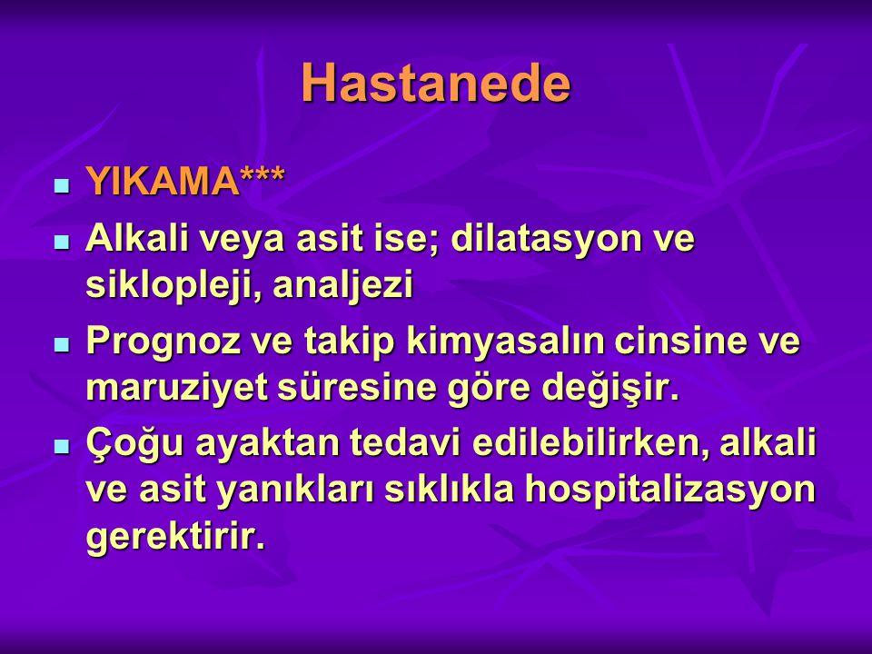 Hastanede YIKAMA*** Alkali veya asit ise; dilatasyon ve siklopleji, analjezi.