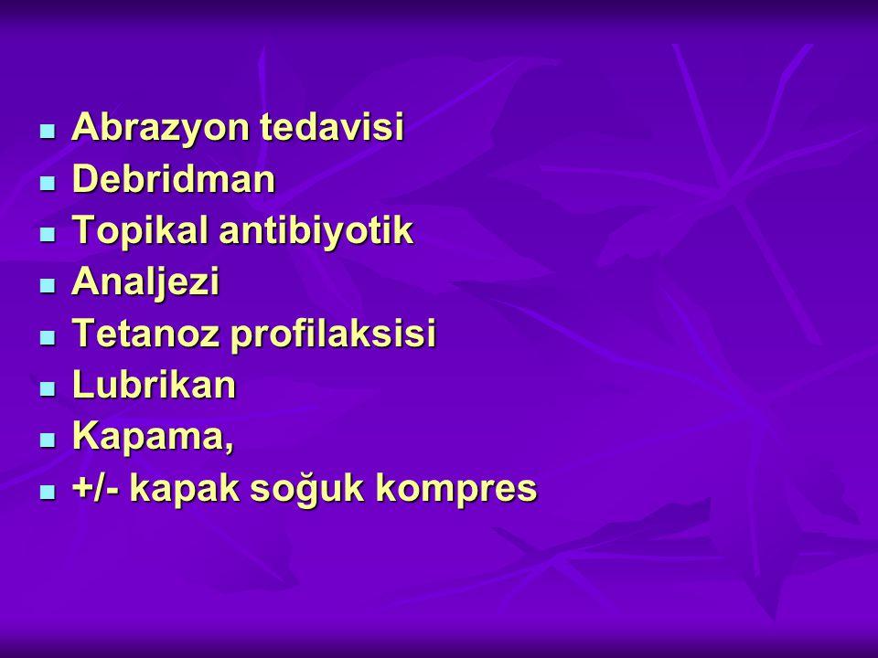 Abrazyon tedavisi Debridman. Topikal antibiyotik. Analjezi. Tetanoz profilaksisi. Lubrikan. Kapama,