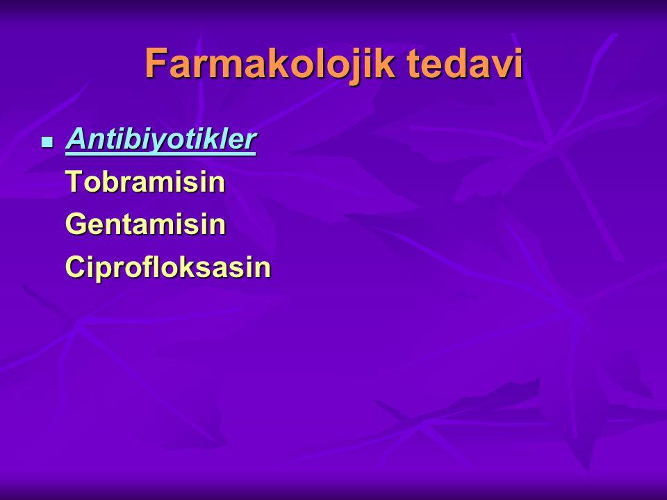 Farmakolojik tedavi Antibiyotikler Tobramisin Gentamisin