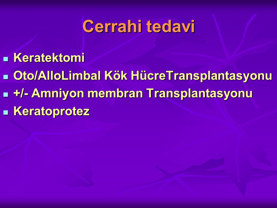 Cerrahi tedavi Keratektomi Oto/AlloLimbal Kök HücreTransplantasyonu