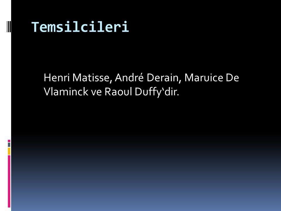 Temsilcileri Henri Matisse, André Derain, Maruice De Vlaminck ve Raoul Duffy'dir.
