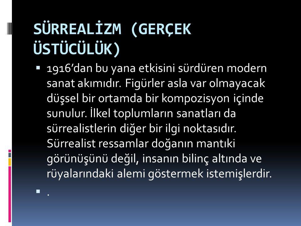 SÜRREALİZM (GERÇEK ÜSTÜCÜLÜK)