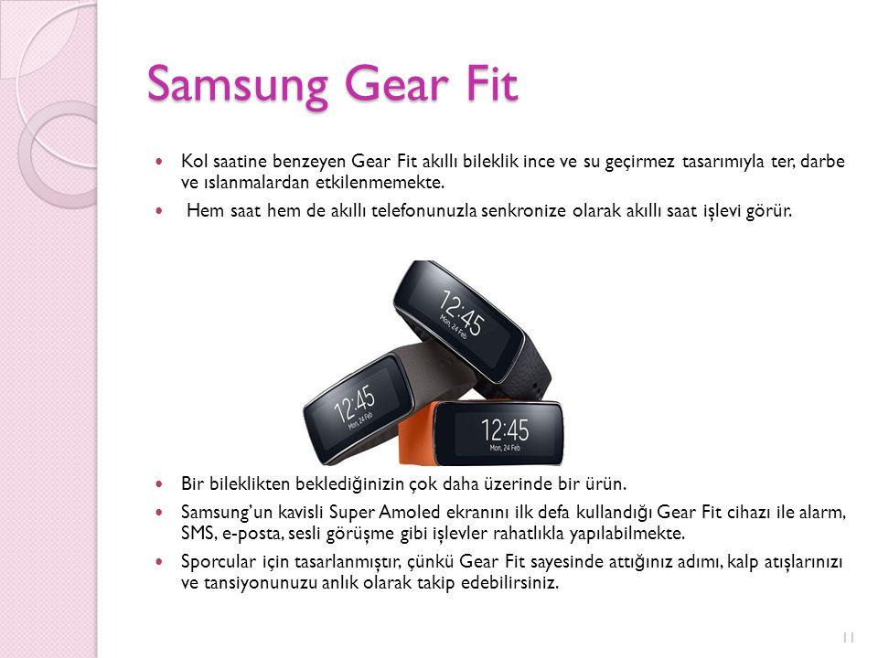 Samsung Gear Fit Kol saatine benzeyen Gear Fit akıllı bileklik ince ve su geçirmez tasarımıyla ter, darbe ve ıslanmalardan etkilenmemekte.