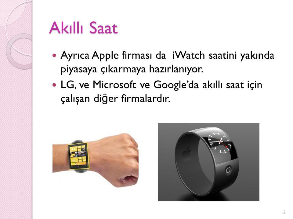 Akıllı Saat Ayrıca Apple firması da iWatch saatini yakında piyasaya çıkarmaya hazırlanıyor.