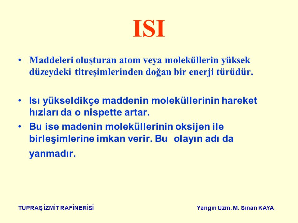 ISI Maddeleri oluşturan atom veya moleküllerin yüksek düzeydeki titreşimlerinden doğan bir enerji türüdür.