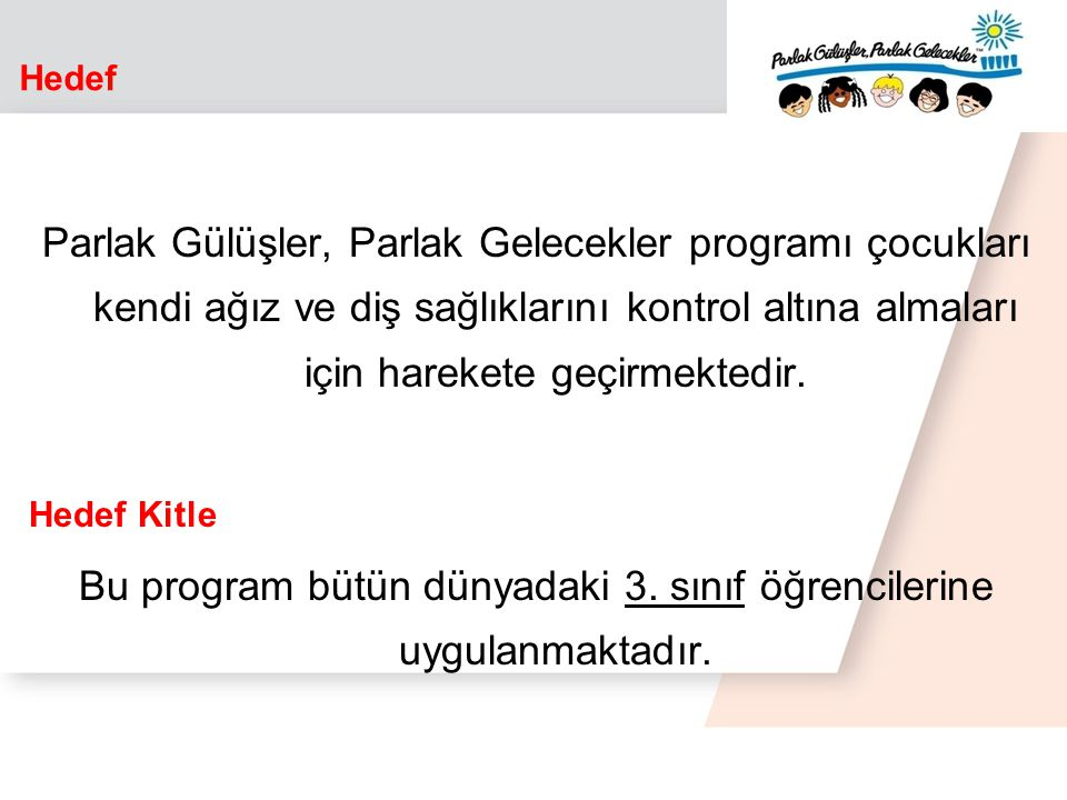 Bu program bütün dünyadaki 3. sınıf öğrencilerine uygulanmaktadır.