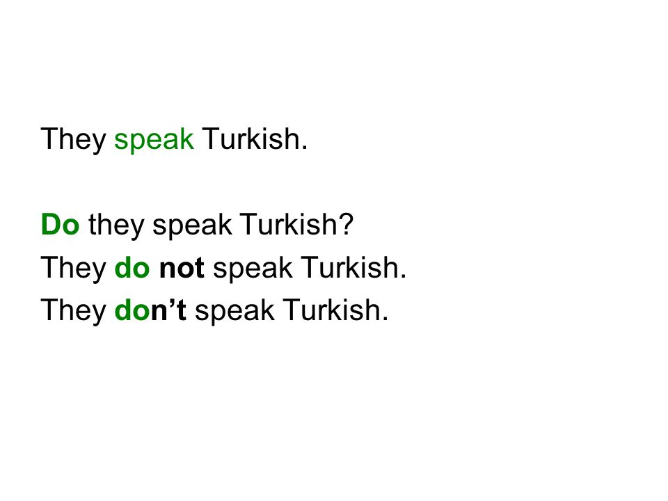 They speak Turkish. Do they speak Turkish They do not speak Turkish. They don't speak Turkish.