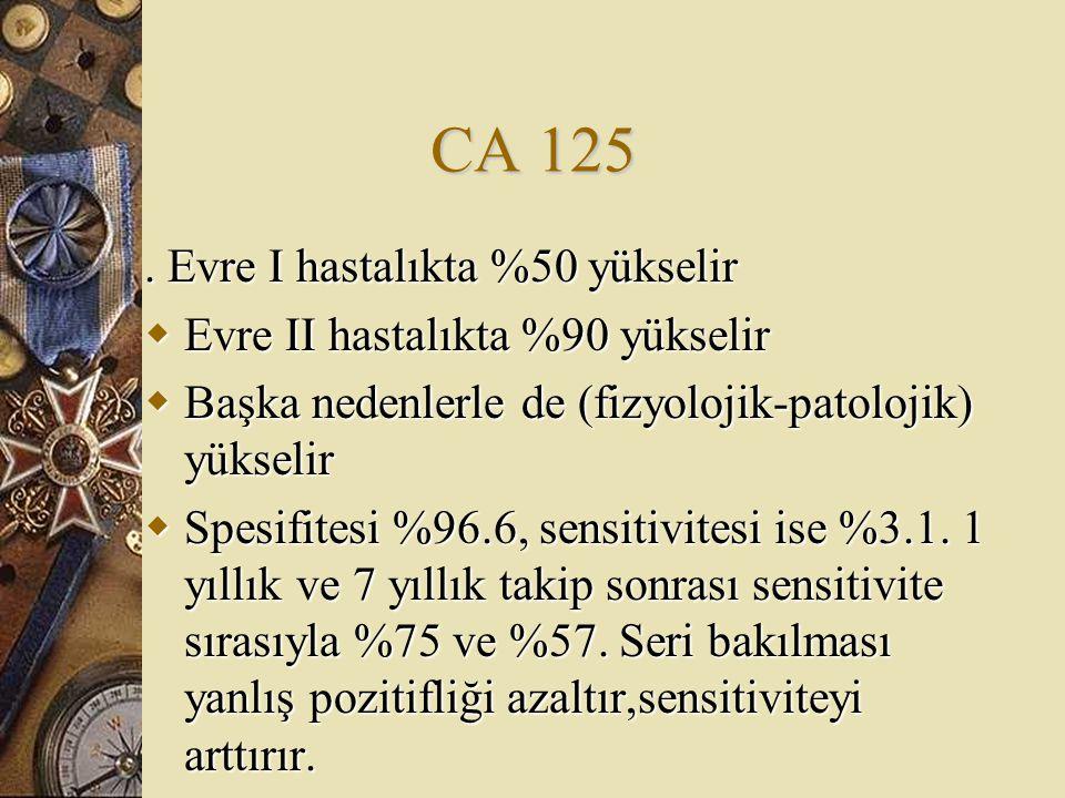 CA 125 . Evre I hastalıkta %50 yükselir