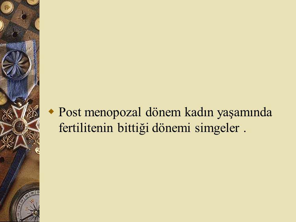 Post menopozal dönem kadın yaşamında fertilitenin bittiği dönemi simgeler .