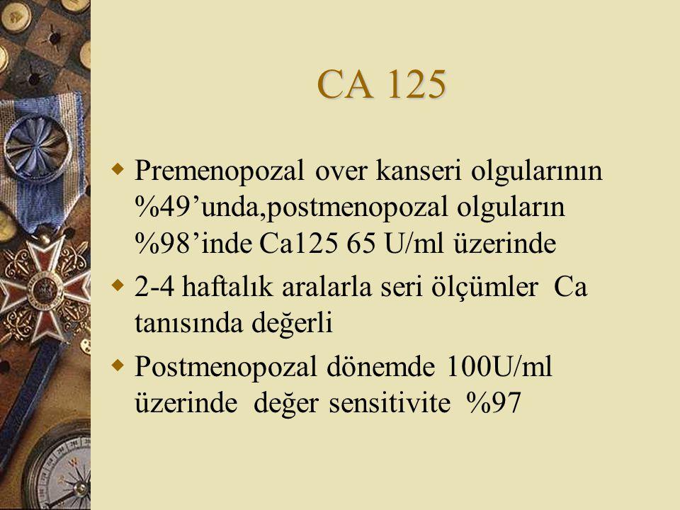 CA 125 Premenopozal over kanseri olgularının %49'unda,postmenopozal olguların %98'inde Ca125 65 U/ml üzerinde.