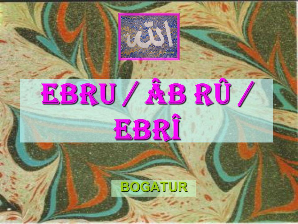 EBRU / ÂB RÛ / EBRÎ BOGATUR