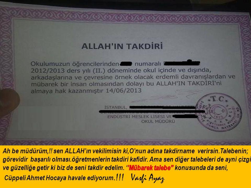 Ah be müdürüm,!! sen ALLAH'ın vekilimisin ki,O'nun adına takdirname verirsin.Talebenin;