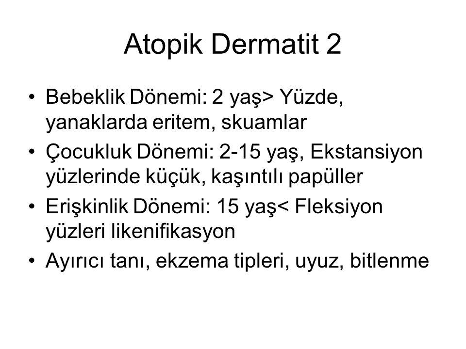 Atopik Dermatit 2 Bebeklik Dönemi: 2 yaş> Yüzde, yanaklarda eritem, skuamlar.