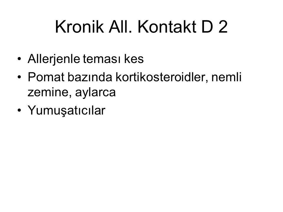Kronik All. Kontakt D 2 Allerjenle teması kes