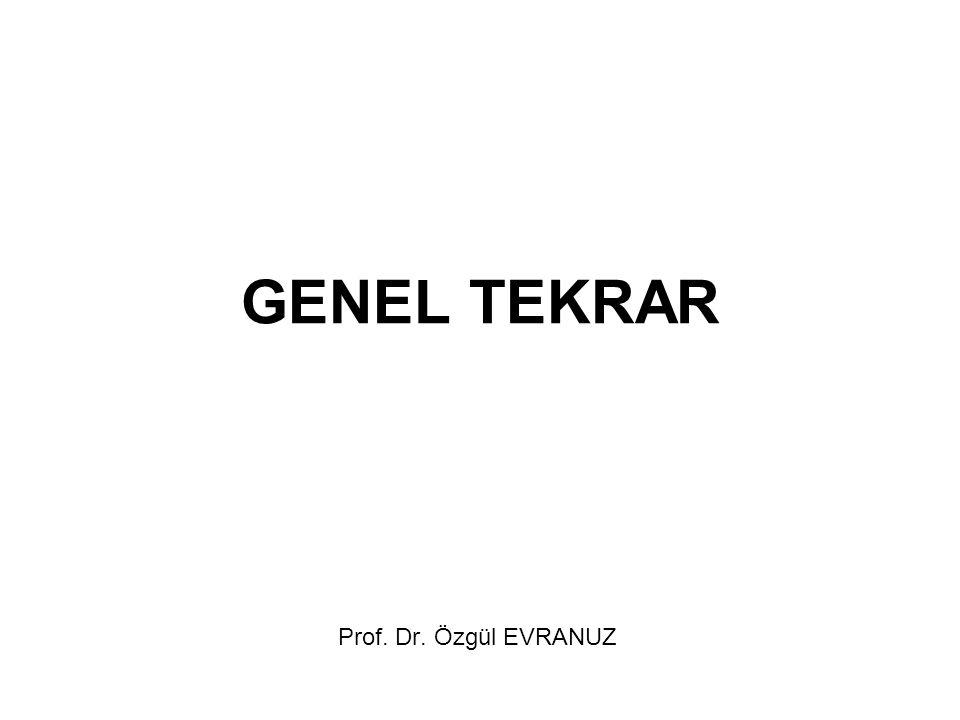 GENEL TEKRAR Prof. Dr. Özgül EVRANUZ