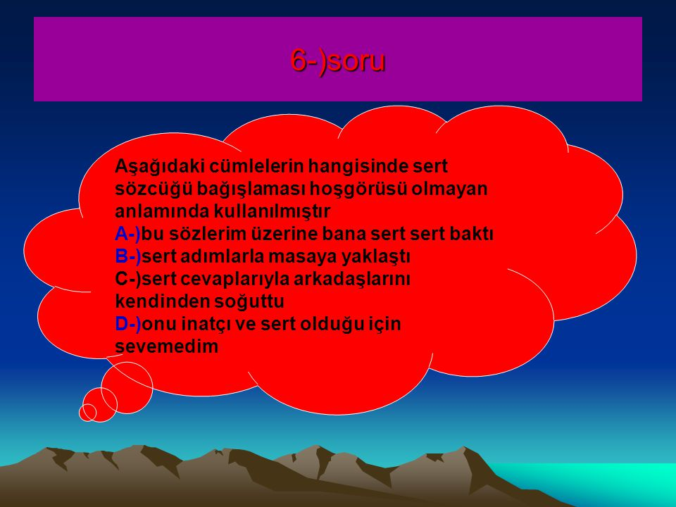 6-)soru Aşağıdaki cümlelerin hangisinde sert sözcüğü bağışlaması hoşgörüsü olmayan anlamında kullanılmıştır.