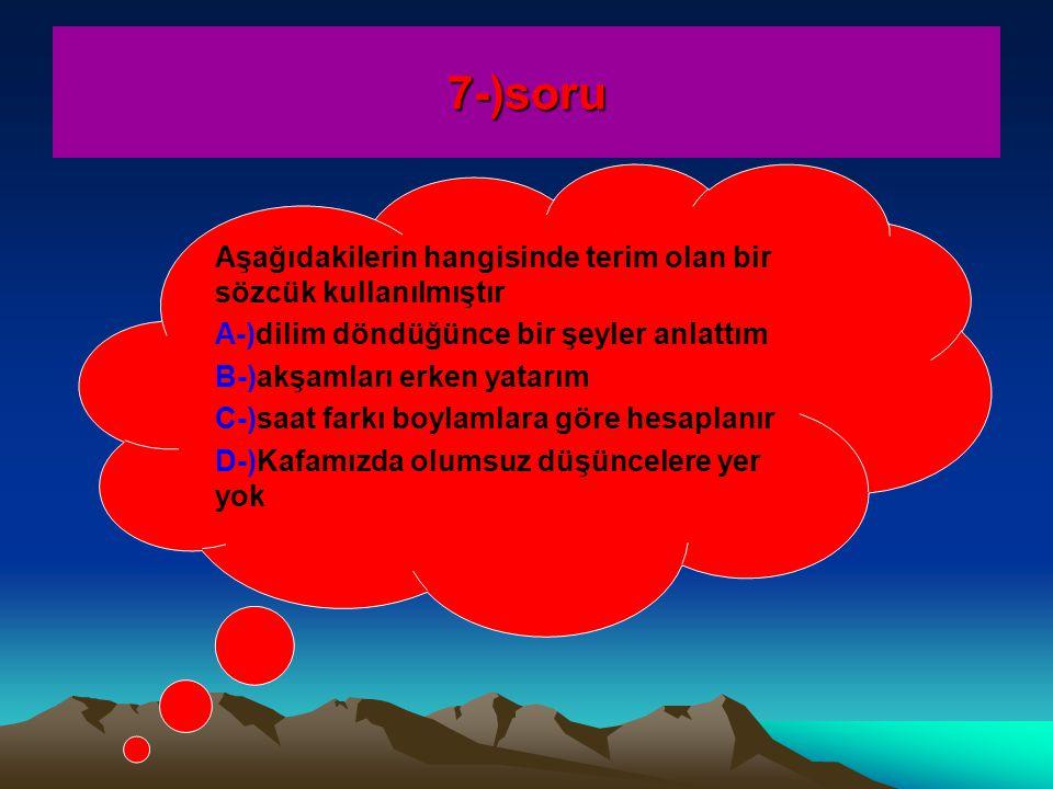 7-)soru Aşağıdakilerin hangisinde terim olan bir sözcük kullanılmıştır