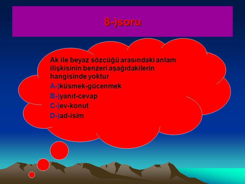 8-)soru Ak ile beyaz sözcüğü arasındaki anlam ilişkisinin benzeri aşağıdakilerin hangisinde yoktur.